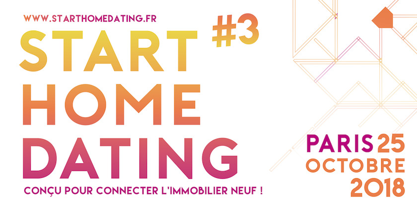 Start Home Dating #3 - Conçu pour connecter l'immobilier neuf !