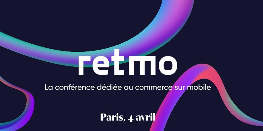 RetMo, la conférence dédiée au commerce sur mobile.