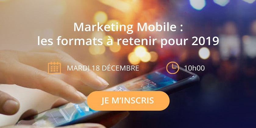Webinar Marketing Mobile - les formats à retenir pour 2019