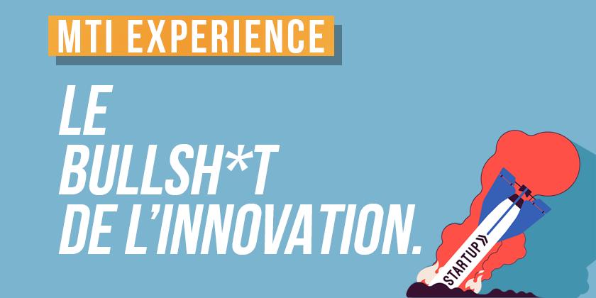 MTI Experience - Le Bullshit de l'Innovation