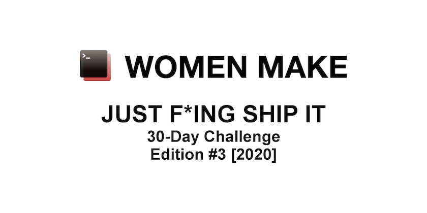 Just F*ing Ship It • 30-Day Challenge with Women Make